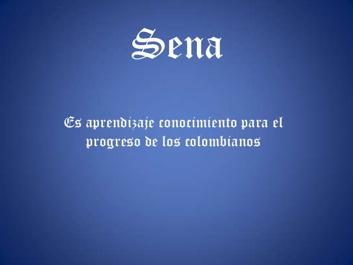 Sena<br />Es aprendizaje conocimiento para el progreso de los colombianos <br />