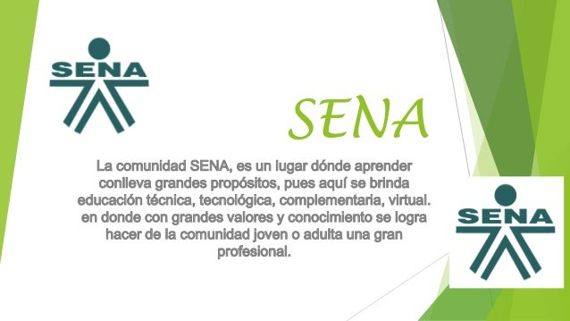 SENA La comunidad SENA, es un lugar dónde aprender conlleva grandes propósitos, pues aquí se brinda educación técnica, tec...