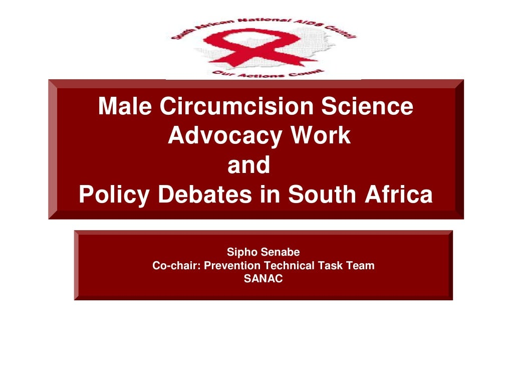 Male Circumcision Science         Advocacy Work             and Policy Debates in South Africa                      Sipho ...