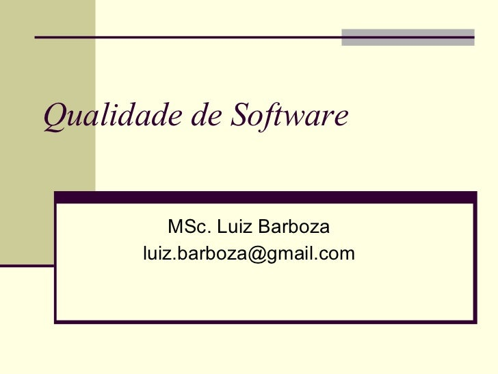 Qualidade de Software MSc. Luiz Barboza [email_address]