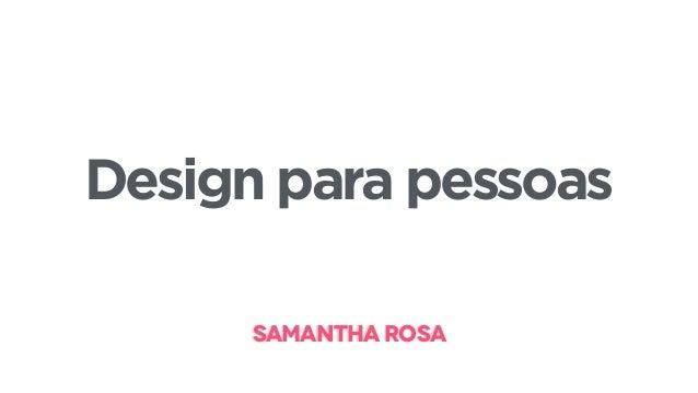 SAMANTHA ROSASAMANTHA ROSA Design para pessoas