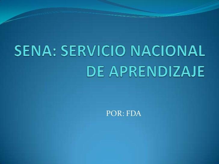SENA: SERVICIO NACIONAL DE APRENDIZAJE<br />POR: FDA<br />