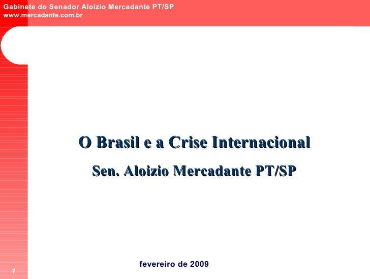 Gabinete do Senador Aloizio Mercadante PT/SP www.mercadante.com.br                        O Brasil e a Crise Internacional...