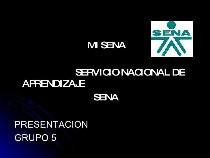 <ul><li>MI SENA </li></ul><ul><li>SERVICIO NACIONAL DE APRENDIZAJE </li></ul><ul><li>SENA </li></ul><ul><li>PRESENTACION <...