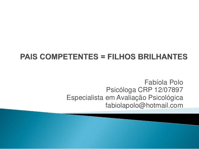Fabíola Polo Psicóloga CRP 12/07897 Especialista em Avaliação Psicológica fabiolapolo@hotmail.com