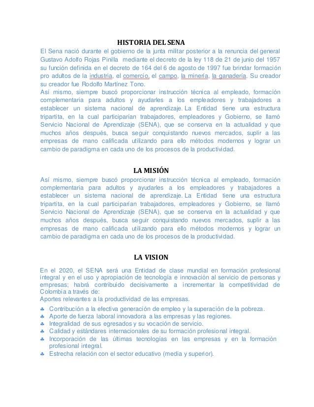 HISTORIA DEL SENA El Sena nació durante el gobierno de la junta militar posterior a la renuncia del general Gustavo Adolfo...