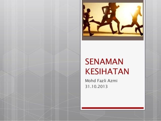SENAMAN KESIHATAN Mohd Fazli Azmi 31.10.2013
