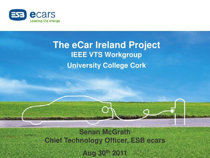 The eCar Ireland Project       IEEE VTS Workgroup      University College Cork          Senan McGrathChief Technology Offi...