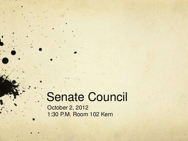 Senate CouncilOctober 2, 20121:30 P.M. Room 102 Kern