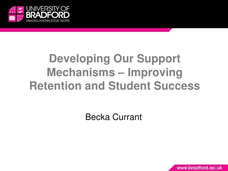 Developing Our Support    Mechanisms – Improving Retention and Student Success           Becka Currant