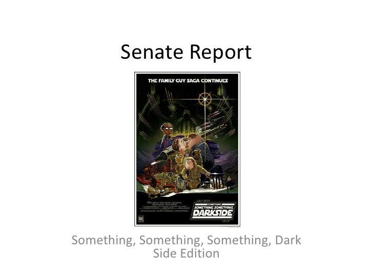Senate Report<br />Something, Something, Something, Dark Side Edition<br />