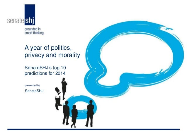 A year of politics, privacy and morality SenateSHJ's top 10 predictions for 2014 presented by  SenateSHJ