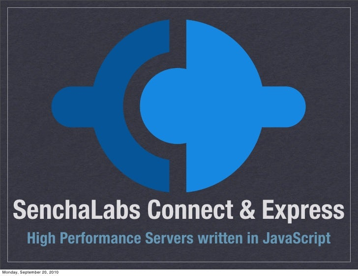 SenchaLabs Connect & Express            High Performance Servers written in JavaScript Monday, September 20, 2010