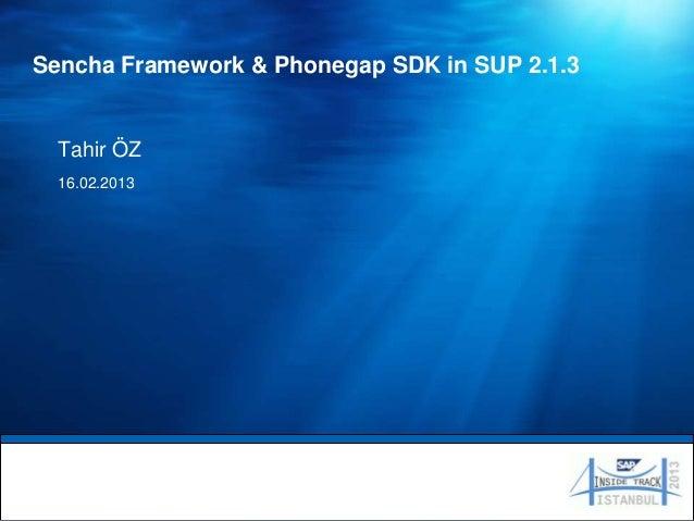 Sencha Framework & Phonegap SDK in SUP 2.1.3  Tahir ÖZ  16.02.2013