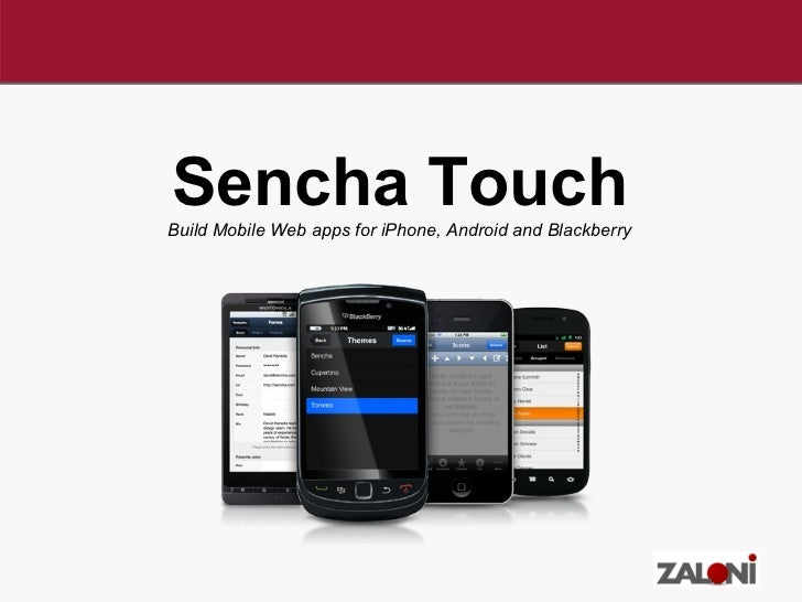 Sencha Touch Build Mobile Web apps for iPhone, Android and Blackberry