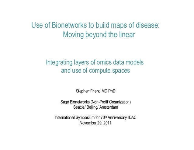 Use of Bionetworks to build maps of disease:           Moving beyond the linear    Integrating layers of omics data models...
