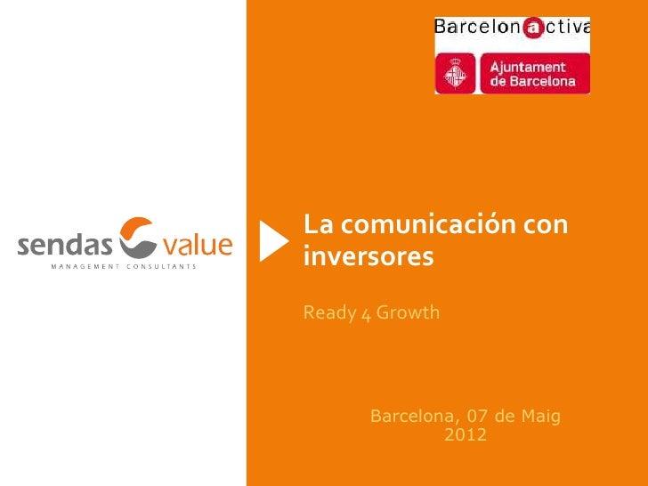 La comunicación coninversoresReady 4 Growth      Barcelona, 07 de Maig              2012