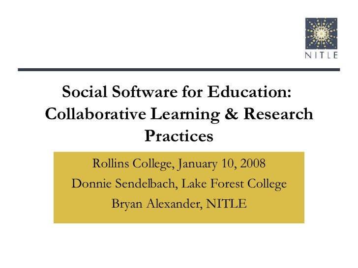 Social Software for Education:  Collaborative Learning & Research Practices Rollins College, January 10, 2008 Donnie Sende...
