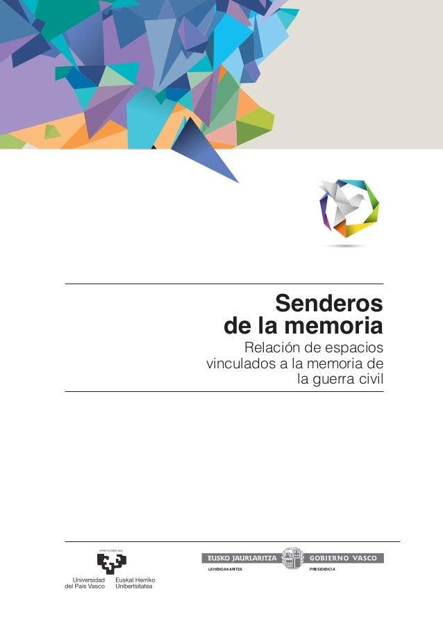 LEHENDAKARITZA PRESIDENCIA ISBN: 978-84-457-3374-5 Senderos de la memoria Relación de espacios vinculados a la memoria de ...