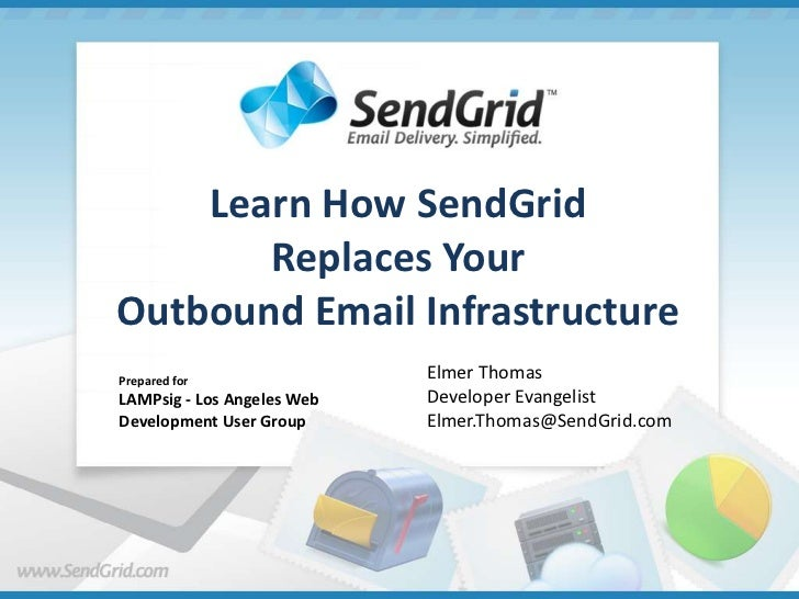 Learn How SendGridReplaces Your Outbound Email Infrastructure<br />Elmer Thomas<br />Developer Evangelist<br />Elmer.Thoma...