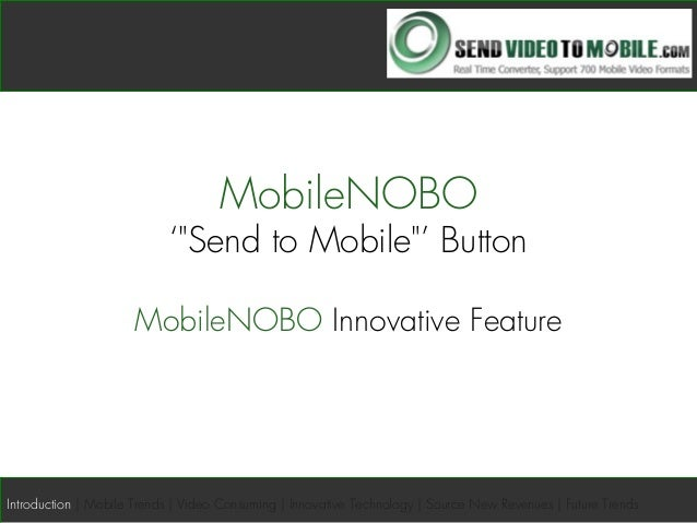 """MobileNOBO '""""Send to Mobile""""' Button MobileNOBO Innovative Feature Introduction   Mobile Trends   Video Consuming   Innova..."""