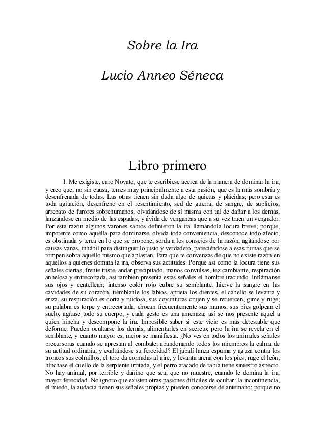 Sobre la IraLucio Anneo SénecaLibro primeroI. Me exigiste, caro Novato, que te escribiese acerca de la manera de dominar l...