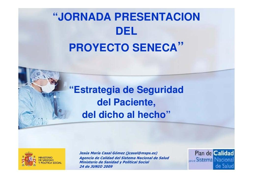 """""""JORNADA PRESENTACION          DEL   PROYECTO SENECA""""     """"Estrategia de Seguridad         del Paciente,     del dicho al ..."""
