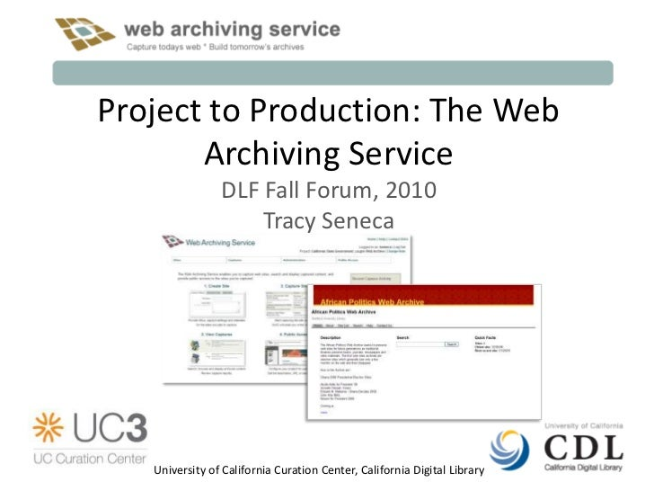 Project to Production: The Web       Archiving Service                DLF Fall Forum, 2010                    Tracy Seneca...