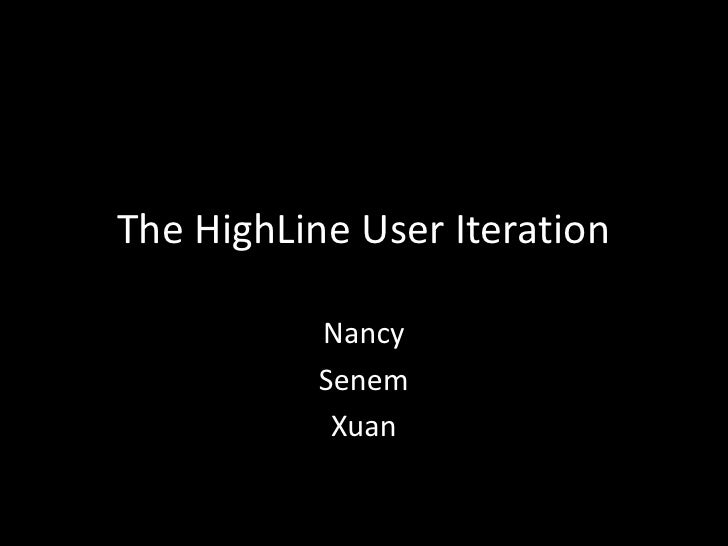 The HighLine User Iteration<br />Nancy<br />Senem<br />Xuan<br />
