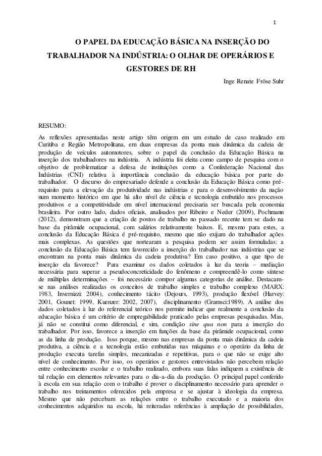 1  O PAPEL DA EDUCAÇÃO BÁSICA NA INSERÇÃO DO  TRABALHADOR NA INDÚSTRIA: O OLHAR DE OPERÁRIOS E  GESTORES DE RH  Inge Renat...