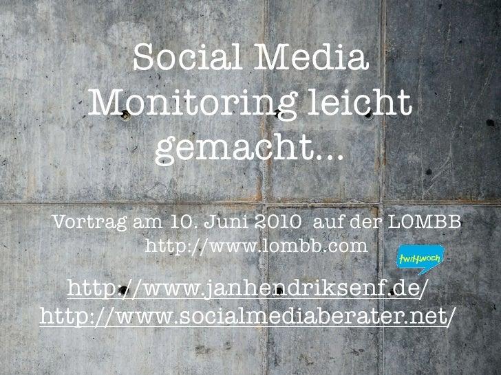Social Media    Monitoring leicht      gemacht... Vortrag am 10. Juni 2010 auf der LOMBB          http://www.lombb.com    ...