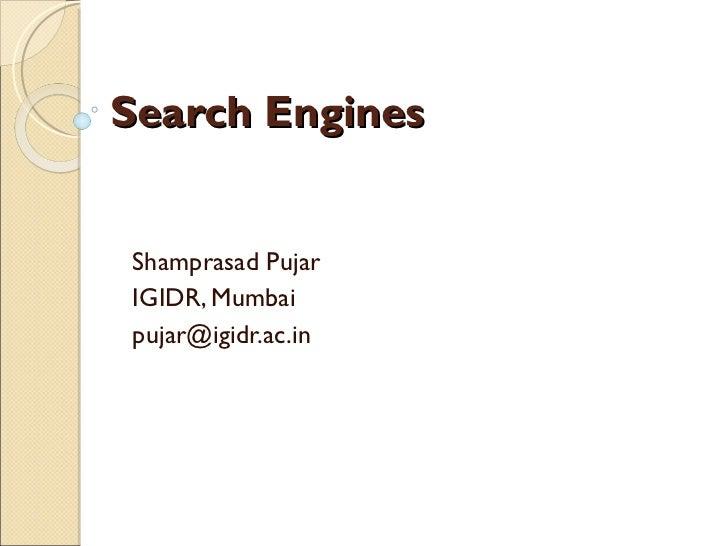 Search Engines Shamprasad Pujar IGIDR, Mumbai [email_address]