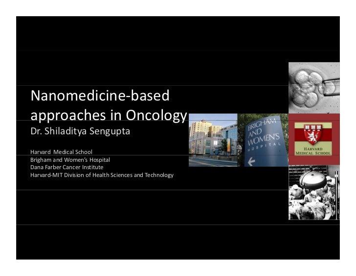 Nanomedicine‐based pp                 gyapproachesinOncologyDr.ShiladityaSenguptaHarvardMedicalSchoolBrighamandW...