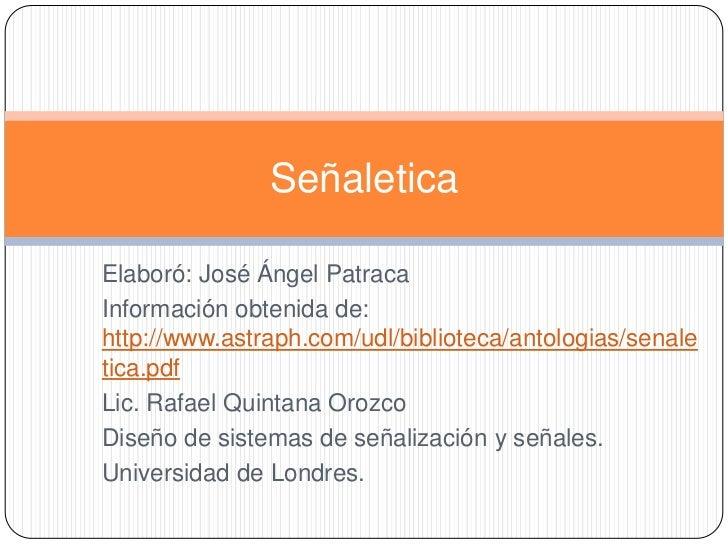 Elaboró: José Ángel Patraca<br />Información obtenida de: http://www.astraph.com/udl/biblioteca/antologias/senaletica.pdf<...