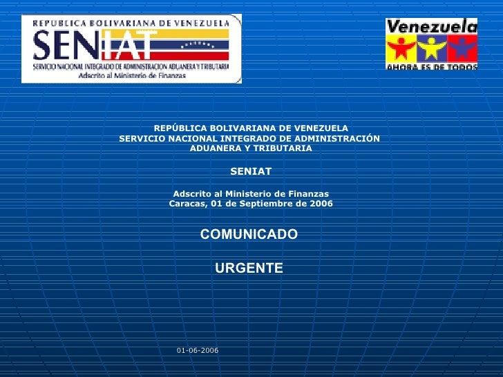 REPÚBLICA BOLIVARIANA DE VENEZUELA SERVICIO NACIONAL INTEGRADO DE ADMINISTRACIÓN  ADUANERA Y TRIBUTARIA SENIAT Adscrito al...