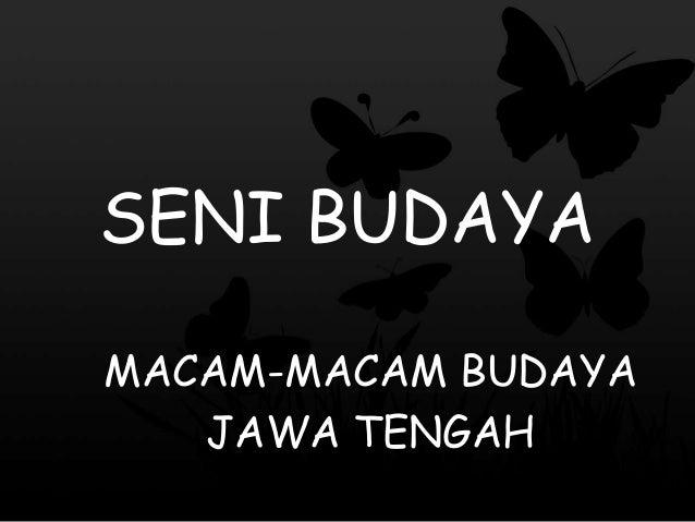 SENI BUDAYA MACAM-MACAM BUDAYA JAWA TENGAH
