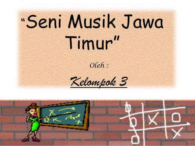 """""""Seni  Musik Jawa Timur"""" Oleh :  Kelompok 3"""