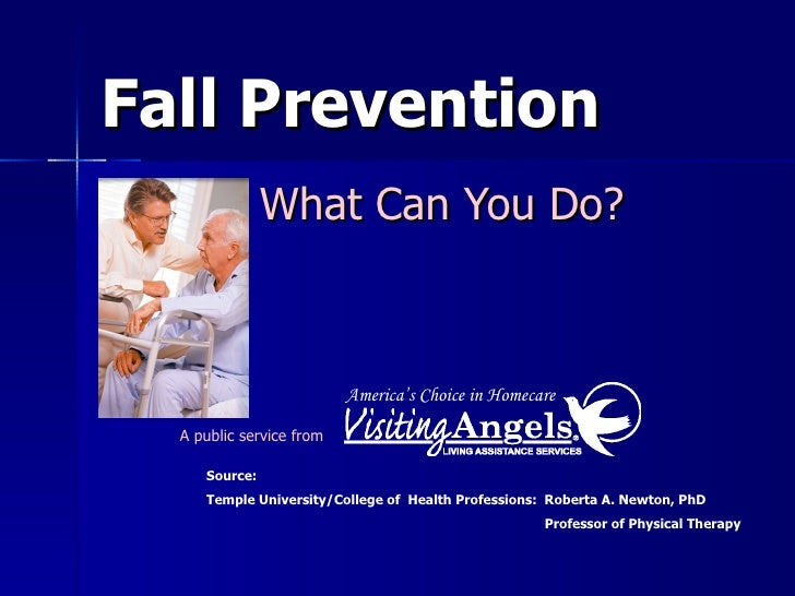 Fall Prevention What Can You Do? Source: Temple University/College of  Health Professions:  Roberta A. Newton, PhD Profess...