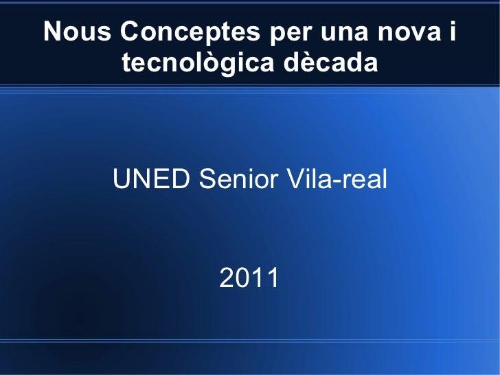 Nous Conceptes per una nova i tecnològica dècada UNED Senior Vila-real 2011