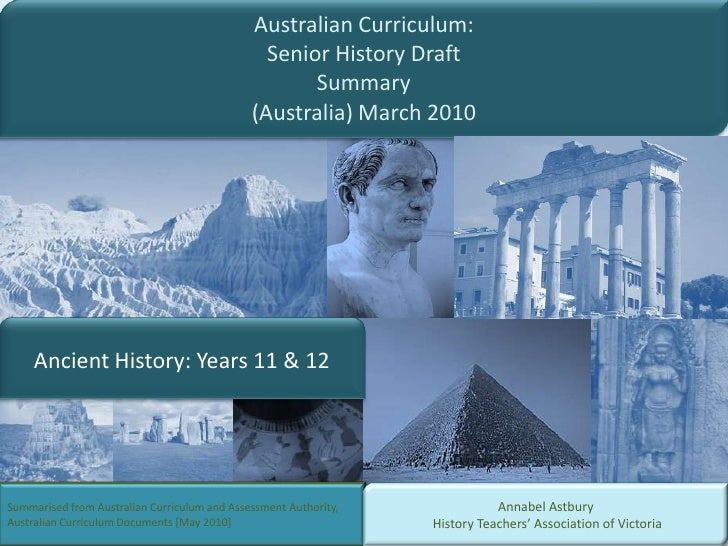 Australian Curriculum: <br />Senior History DraftSummary<br />(Australia) March 2010<br />Ancient History: Years 11 & 12 <...