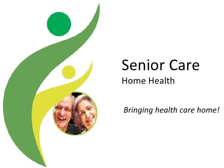 Bringing health care home! Senior Care  Home Health