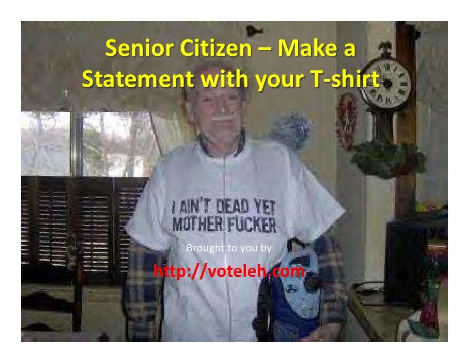 SeniorCitizen– Makea StatementwithyourT‐shirt              Broughttoyouby        http://voteleh.com