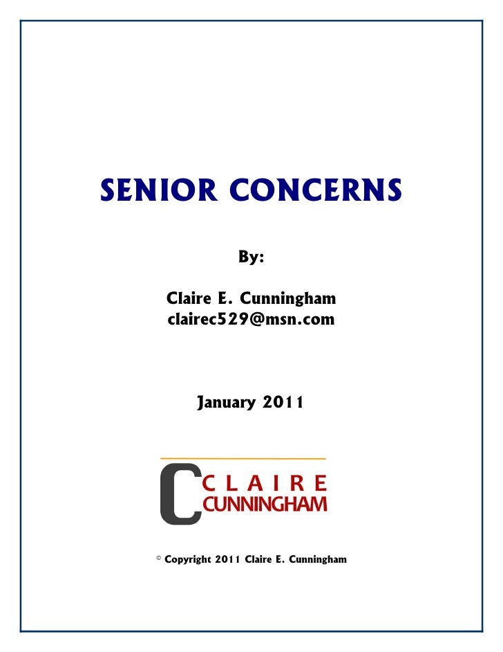 SENIOR CONCERNS                 By:   Claire E. Cunningham   clairec529@msn.com         January 2011  © Copyright 2011 Cla...