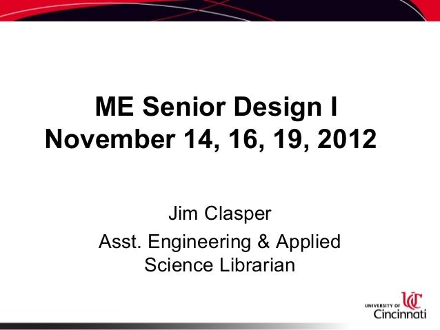 ME Senior Design I November 14, 16, 19, 2012 Jim Clasper Asst. Engineering & Applied Science Librarian