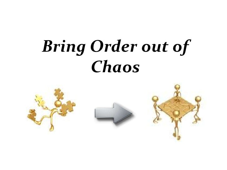 Bring Order out of Chaos<br />