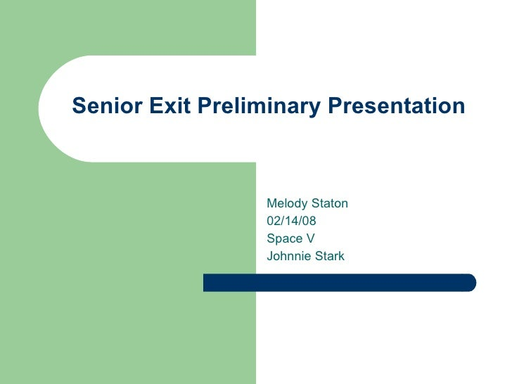 Senior Exit Preliminary Presentation                     Melody Staton                  02/14/08                  Space V ...