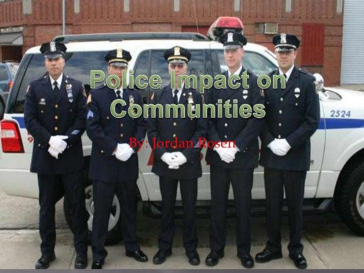 Police Impact on Communities<br />By: Jordan Rosen<br />