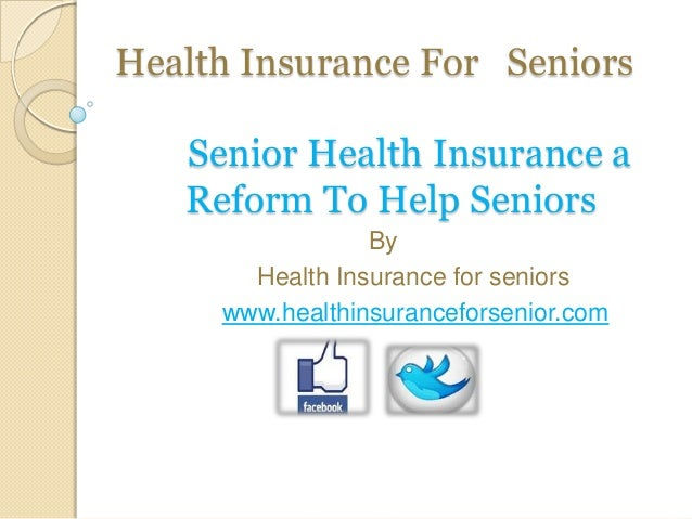 Health Insurance For Seniors Senior Health Insurance a Reform To Help Seniors By Health Insurance for seniors www.healthin...