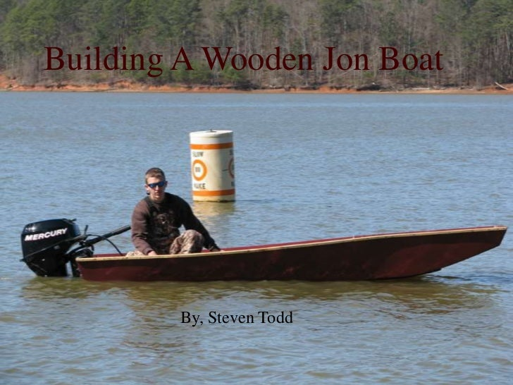 Building A Wooden Jon Boat        Photo Album         by Steven Todd        By, Steven Todd
