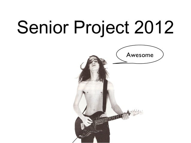 Senior Project 2012             Awesome
